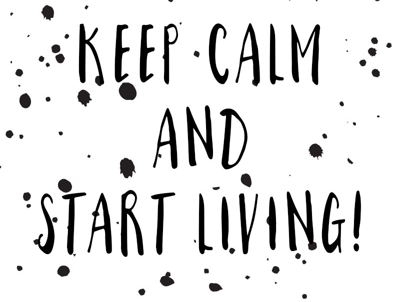 Keep-calm-and-start-living-Pinkepank